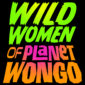 Wild Women of Planet Wongo - Your Next Fun Thing To Do In NYC!